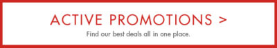 Active Promotions - Find our best deals all in one place.