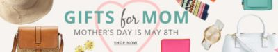 Gifts for Mom -  Mother's Day is May 8th - Shop Now