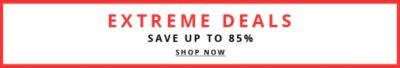 Extreme Deals | Save Up to 85% | Shop Now