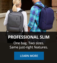 Professional Slim - One bag. Two sizes. Same just-right features.