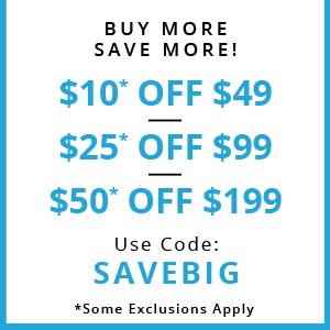 BUY MORE SAVE MORE - $10* OFF $49 - $25* OFF $99 - $50* OFF $199 - USE CODE: SAVEBIG
