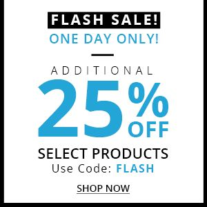 FLASH SALE TODAY ONLY! ADDITIONAL 25% OFF SELECT PRODUCTS USE CODE: FLASH