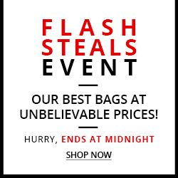 FLASH STEALS EVENT OUR BEST BAGS AT UNBELIEVABLE PRICES! HURRY, ENDS AT MIDNIGHT