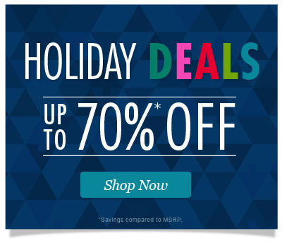 Holiday Deals Save up to 70% Off *savings compared to msrp