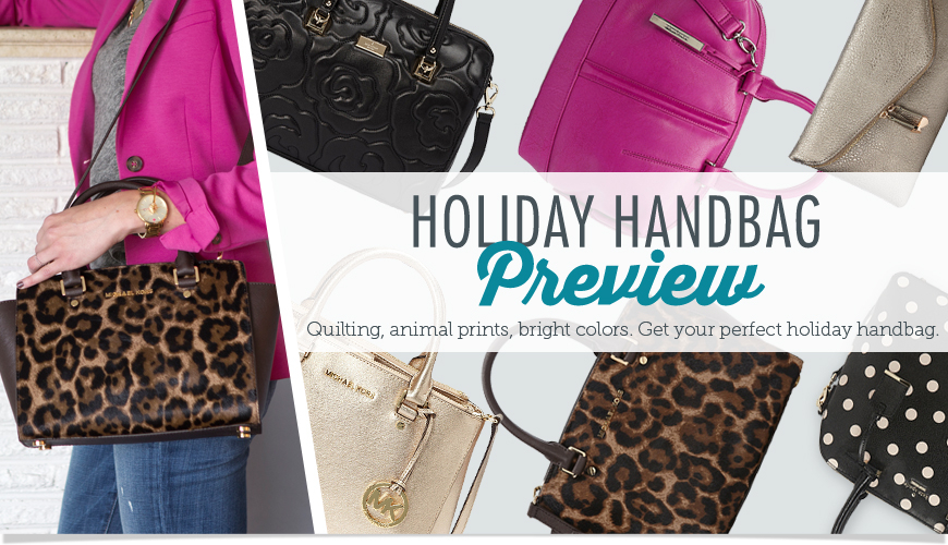 Holiday Handbags & Purses Preview. Quilting, animal prints, bright colors. Get your perfect Holiday Hangbag.